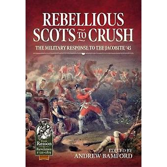 Rebellious Scots to Crush by Edited by Andrew Bamford