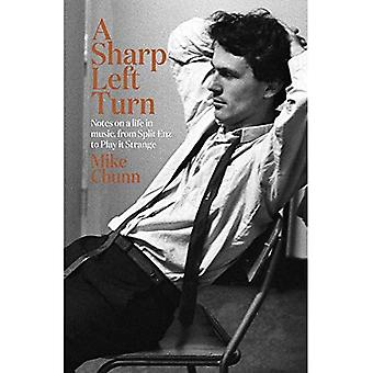A Sharp Left Turn: Notes on a life in music, from Split Enz to Play to Strange