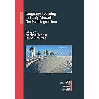 Language Learning in Study Abroad by Edited by Wenhao Diao & Edited by Emma Trentman