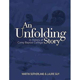 An Unfolding Story - A History of Carey Baptist College by Martin Suth