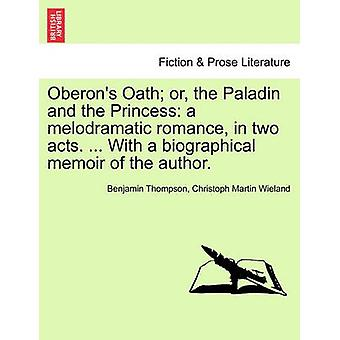 Oberon's Oath; Or - the Paladin and the Princess - A Melodramatic Roma