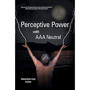 Perceptive Power with AAA Neutral by Alexandrew Lee - 9781452582412 B