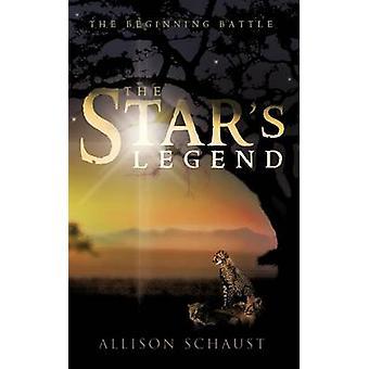 The Star's Legend - The Beginning Battle by Allison Schaust - 97814669