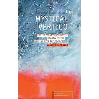 Mystical Vertigo - Contemporary Kabbalistic Hebrew Poetry Dancing Over