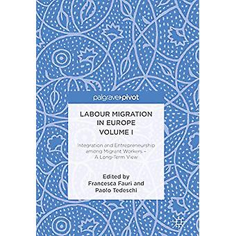 Labour Migration in Europe Volume I - Integration and Entrepreneurship