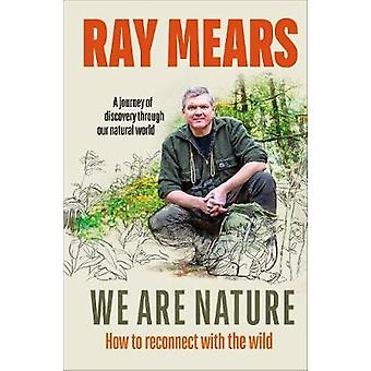 We Are Nature How to reconnect with the wild