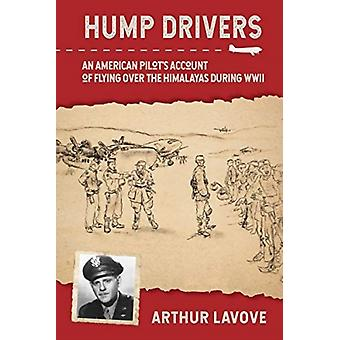 Hump Drivers An American Pilots Account of Flying over the Himalayas during WWII by Arthur La Vove