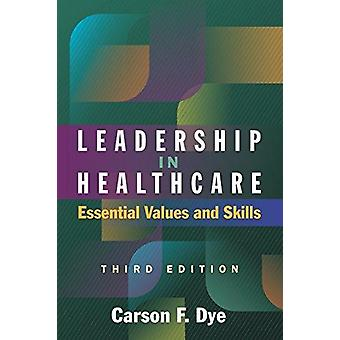 Leadership in Healthcare - Essential Values and Skills - Third Edition