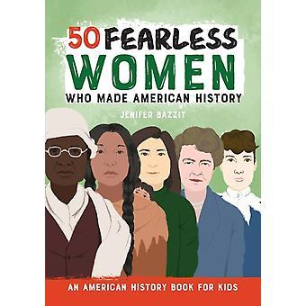 50 Orädda kvinnor som gjorde amerikansk historia till en amerikansk historiebok för barn av Jenifer Bazzit