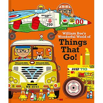 William Bees Wonderful World of Things That Go by William Bee