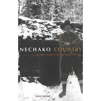 Nechako Country  In the Footsteps of Bert Irvine by June Wood
