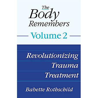 The Body Remembers Volume 2 - Revolutionizing Trauma Treatment by Babe