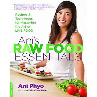 Ani les aliments crus Essentials - recettes et Techniques pour maîtriser l'A