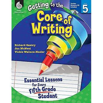 Getting to the Core of Writing - Level 5 (Level 5) - Essential Lessons