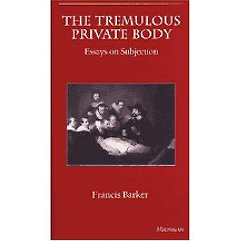 The Tremulous Private Body: Essays on Subjection