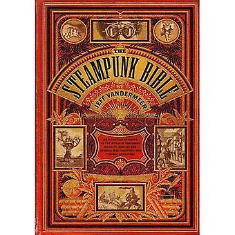 Die Steampunk-Bibel: Ein illustrierter Führer in die Welt des imaginären Luftschiffe, Korsetts und Schutzbrillen, verrückten Wissenschaftlern und seltsame Literatur