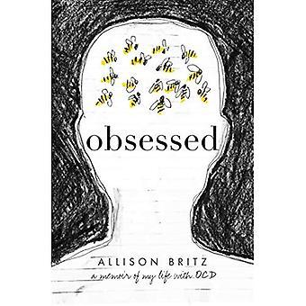 Obsessed: Un livre de souvenirs de ma vie avec trouble obsessionnel-Compulsif