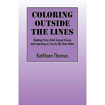 Coloring Outside the Lines Healing from Child Sexual Abuse and Learning to Live by My Own Rules by Thomas & Kathleen