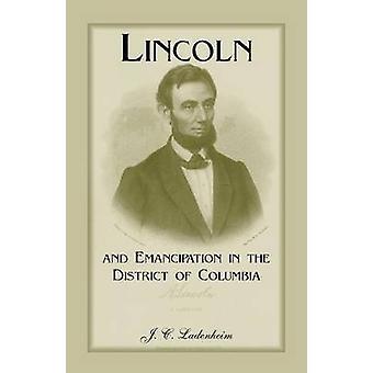 Lincoln en emancipatie in het District of Columbia door Ladenheim & Jules C.