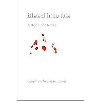 Bleed Into Me A Book of Stories by Jones & Stephen Graham