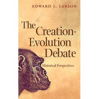 The CreationEvolution Debate Historical Perspectives by Larson & Edward J.