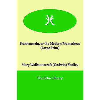 Frankenstein eller den moderna Prometheus av Shelley & Mary Wollstonecraft