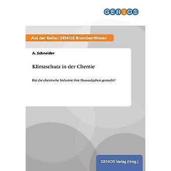Klimaschutz in der ChemieHat die chemische Industrie ihre gemachten Hausaufgaben von Schneider & A.