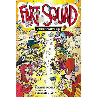 Fart Squad #5 - Underpantsed! by Seamus Pilger - Stephen Gilpin - 9780