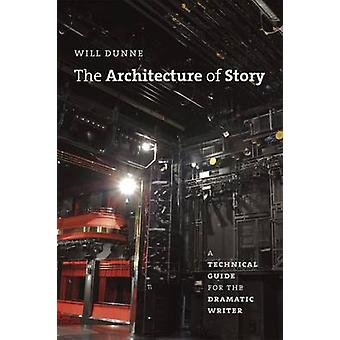 Architecture of Story - A Technical Guide for the Dramatic Writer by W