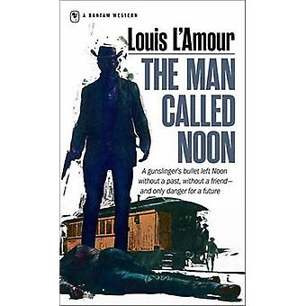Man Called Noon (New edition) by Louis L'Amour - 9780553247534 Book