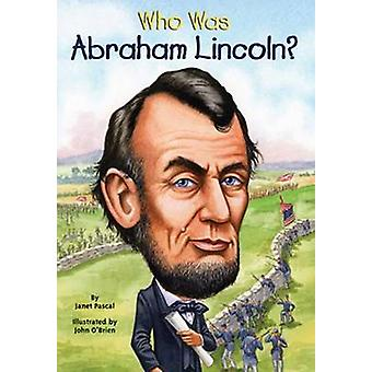 Who Was Abraham Lincoln? by Janet B Pascal - John O'Brien - 978060604