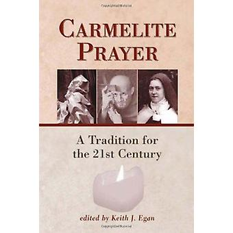 Carmelite Prayer - A Tradition for the 21st Century by Keith Egan - Ke