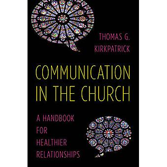 Communication in the Church - A Handbook for Healthier Relationships b