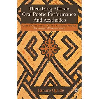 Theorizing African Oral Poetic Performance and Aesthetics - Udje Dance
