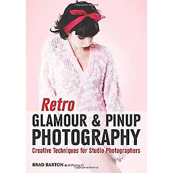 Retro Glamour and Pinup Photography - Creative Techniques for Studio P