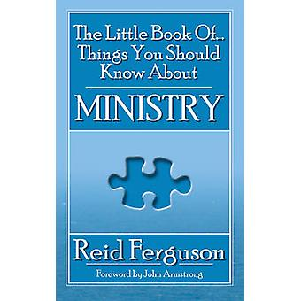 The Little Book of Things You Should Know about Ministry by Reid Ferg