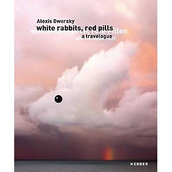 Alexis Dworsky - White Rabbits - Red Pills by Stefan Romer - Diana Ebs