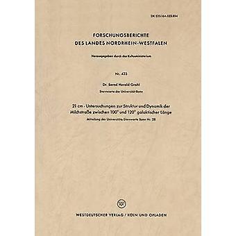 21 cm Untersuchungen Zur struktur und Dynamik der Milchstrae Zwischen 100 und 120 galaktischer Lnge av Grahl & BerndHarald