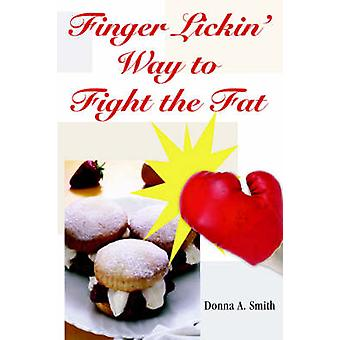 Finger Lickin Way to Fight the Fat by Smith MPH RD LD & Donna A.