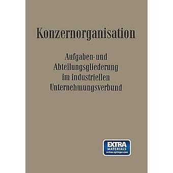 KonzernOrganisation Aufgaben Und Abteilungsgliederung Im Industriellen Unternehmungsverbund by Krahe