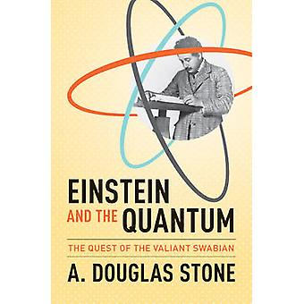 Einstein and the Quantum by A Douglas Stone
