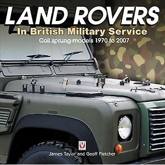 Land Rovers in British Military Service  coil sprung models by James Taylor