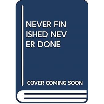 NEVER FINISHED NEVER DONE by Scholastic
