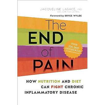 The End of Pain - How Nutrition and Diet Can Fight Chronic Inflammator