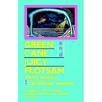 Green Cane and Juicy Flotsam - Short Stories by Caribbean Women by Car