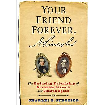 Your Friend Forever A. Lincoln by Charles B. Strozier