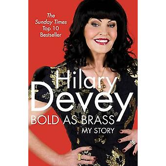 Bold As Brass My Story by Devey & Hilary
