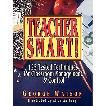 Teacher Smart 125 Tested Techniques for Classroom Management  Control by Watson & George