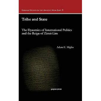 Tribe and State The Dynamics of International Politics and the Reign of ZimriLim by Miglio & Adam