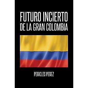 Futuro incierto de La Gran Colombia by Prez & Pericles